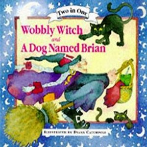 Wobbly Witch and A Dog Called Brian by Caroline Steeden