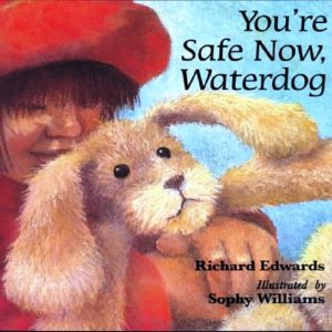 You're Safe Now, Waterdog by Richard Edwards